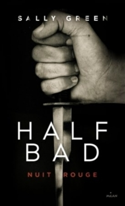 Sally Green - Half Bad, tome 2 : Nuit rouge