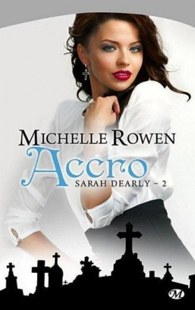 Michelle Rowen - Sarah Dearly, tome 2 : Accro