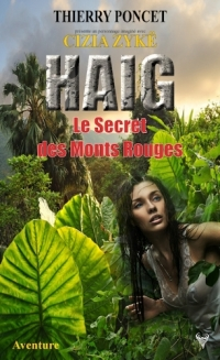 Thierry Poncet - Haig, tome 1 : Le Secret des Monts Rouges
