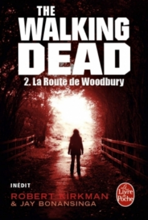Robert Kirkman et Jay Bonansinga - The Walking Dead, tome 2 : La route de Woodbury